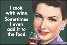 I cook with Wine Sometiems I even Add it to the food